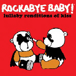 Rockabye Baby! Lullaby Renditions of Kiss